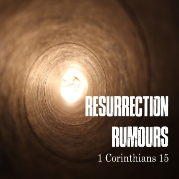 Resurrection Rumours - 1 Cor 15