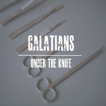 Galatians - Under the Knife